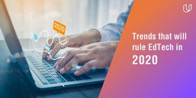 EdTech Evolution: Recap Of Top 2019 Trends And Those Expected To Rule 2020