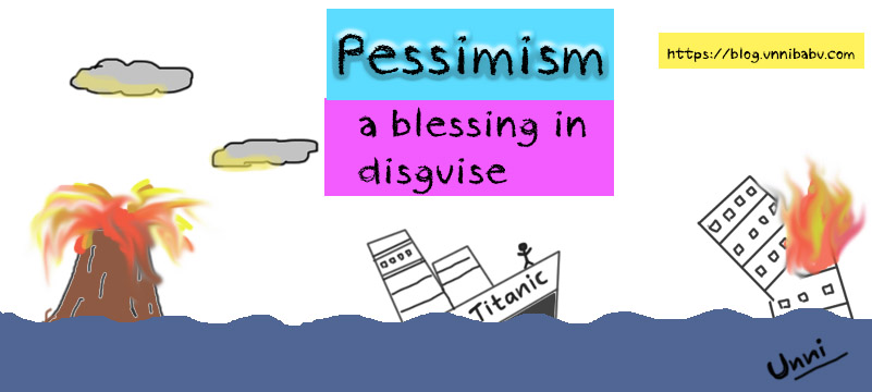 Pessimism, a blessing in disguise