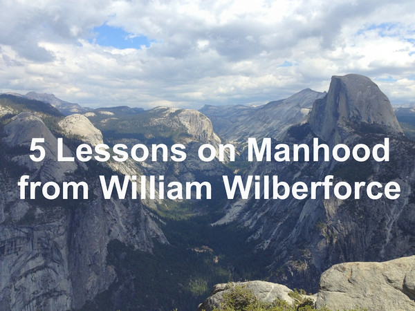 5_Lessons_on_Manhood_from_William_Wilberforce_Resize_grande
