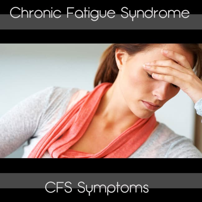 Chronic Fatigue Syndrome and CFS Symptoms
