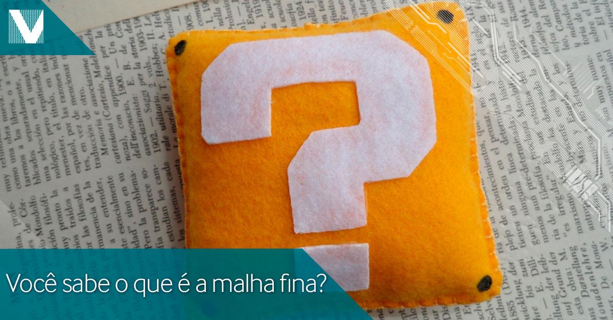 20150305+voce+sabe+o+que+e+malha+fina+Facebook+Valid
