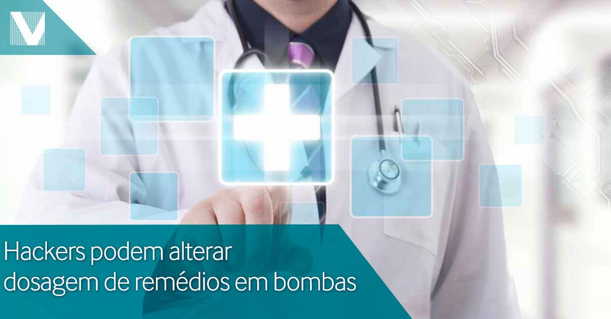 20150622+Hackers+podem+alterar+dosagem+de+remedios+em+bombas+Facebook+Valid