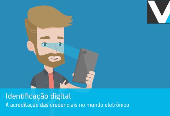 Identificação digital: a acreditação das credenciais no mundo eletrônico