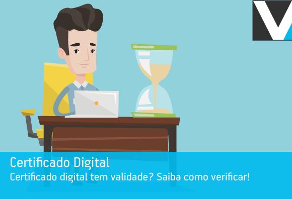 Certificado digital tem validade? Saiba como verificar!