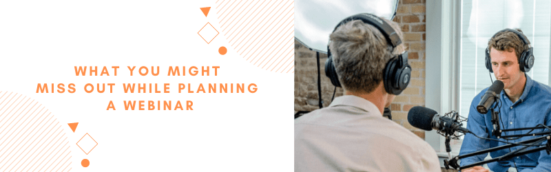 what you might miss out while planning a webinar