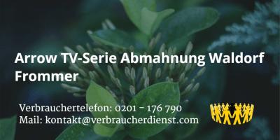 Beitragsbild: Arrow TV-Serie Abmahnung Waldorf Frommer