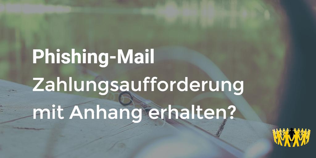 Beitragsbild: Phishing-Mail: Zahlungsaufforderung mit Anhang erhalten?