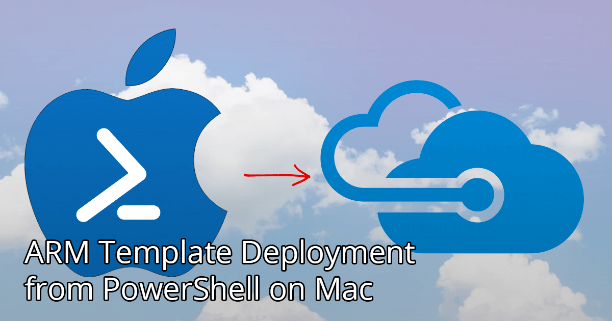 ARM Template Deployment from PowerShell on Mac