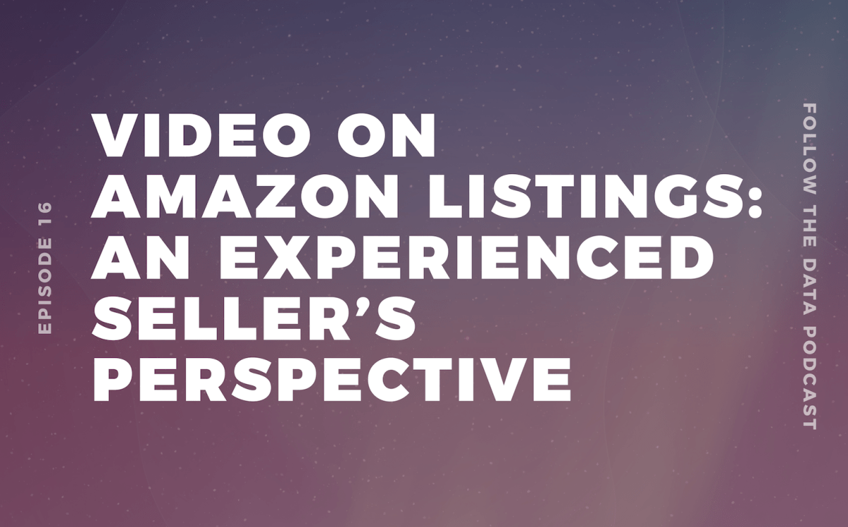 Video on Amazon Listings: An Experienced Seller's Perspective (Follow the Data Ep. 16)