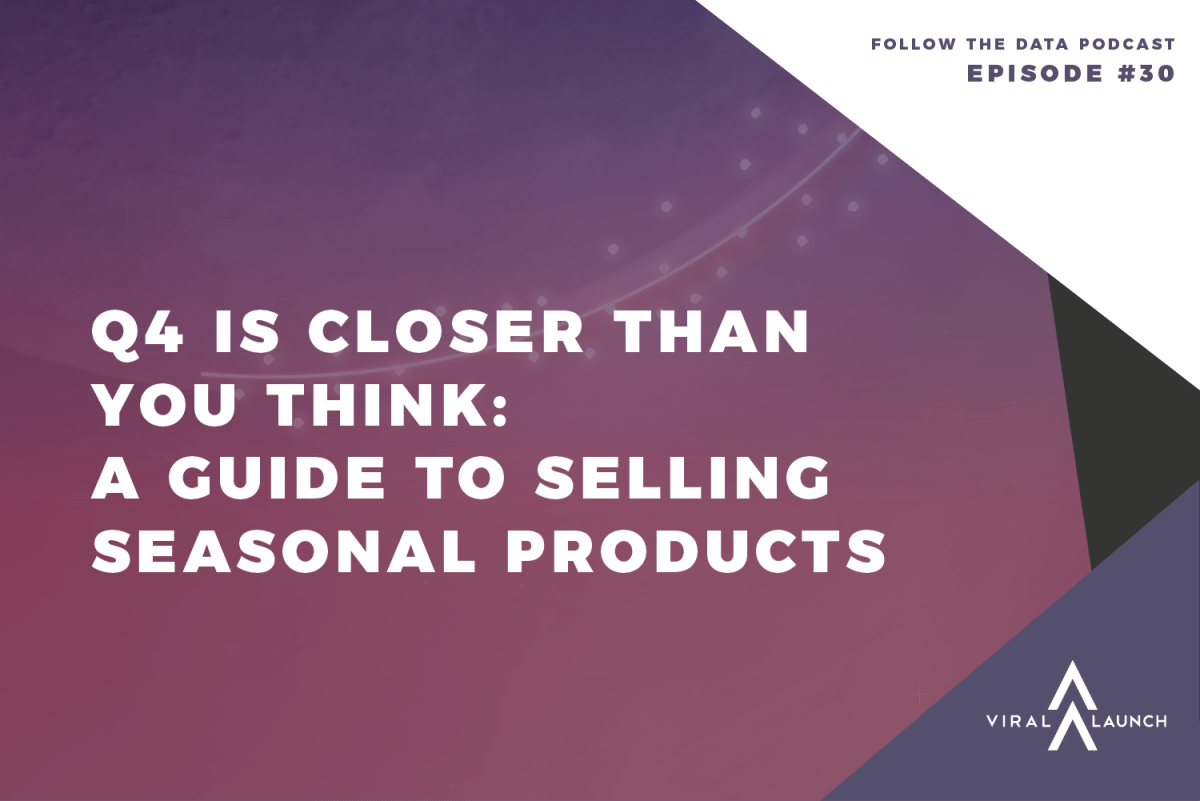 Q4 Is Closer Than You Think: A Guide to Selling Seasonal Products (Follow the Data Ep. 30)