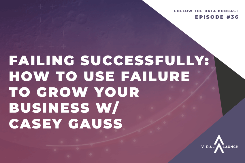 Failing Successfully: How To Use Failure To Grow Your Business w/ Casey Gauss