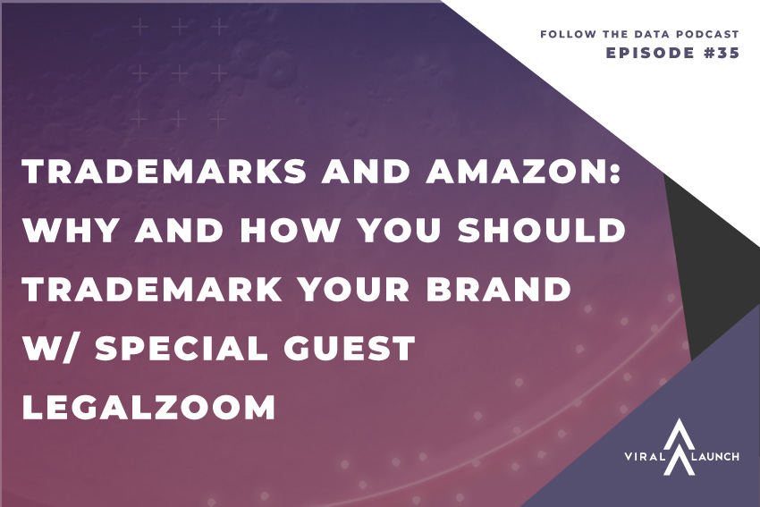 Trademarks and Amazon: Why and How You Should Trademark Your Brand w/ Special Guest LegalZoom
