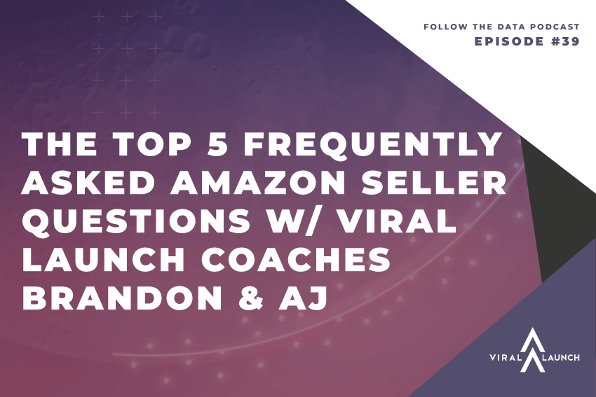 The Top 5 Frequently Asked Amazon Seller Questions w/ Viral Launch Coaches Brandon & AJ