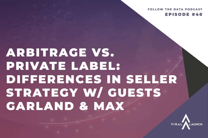 Arbitrage vs. Private Label: Differences in Seller Strategy w/ Guests Garland & Max