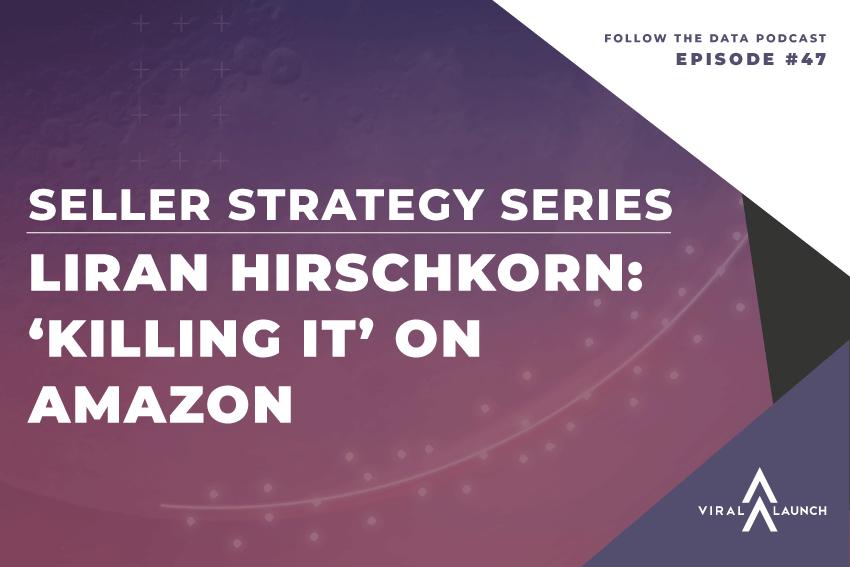 Seller Strategy Series | Liran Hirschkorn: 'Killing It' On Amazon