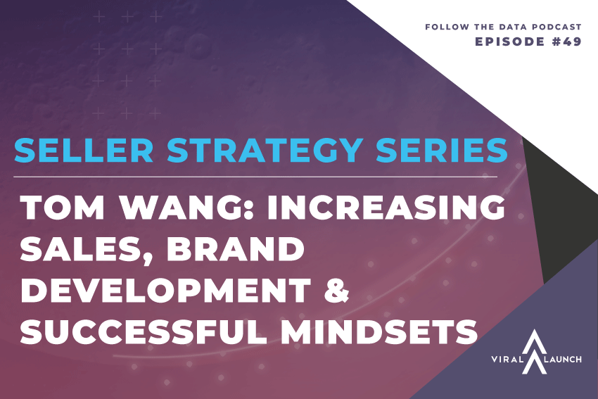 Seller Strategy Series | Tom Wang: Increasing Sales, Brand Development & Successful Mindsets
