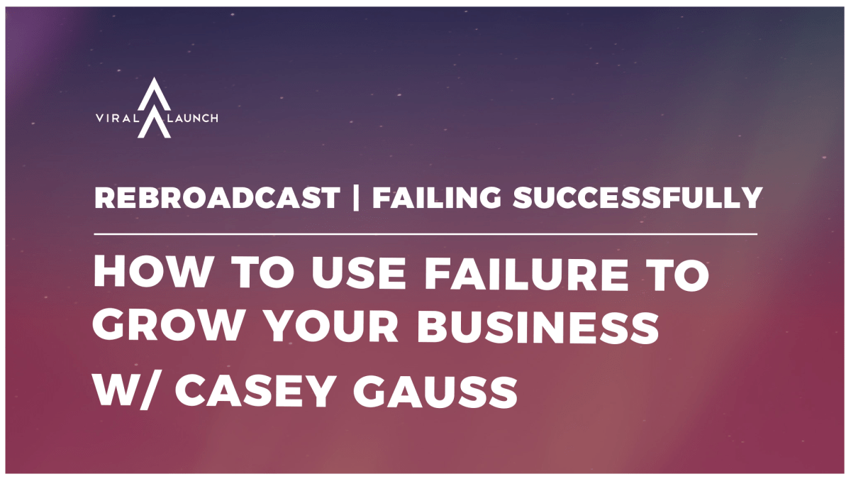 REBROADCAST | Failing Successfully: How To Use Failure To Grow Your Business w/ Casey Gauss