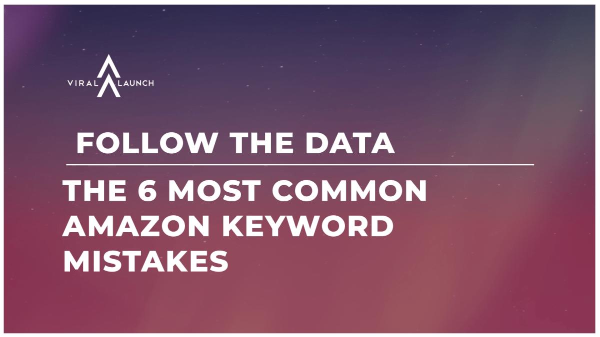 The 6 Most Common Amazon Keyword Mistakes