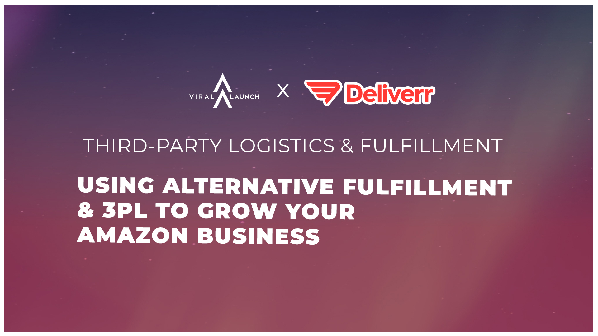 Deliverr x Viral Launch graphic on third-party fulfillment fbm
