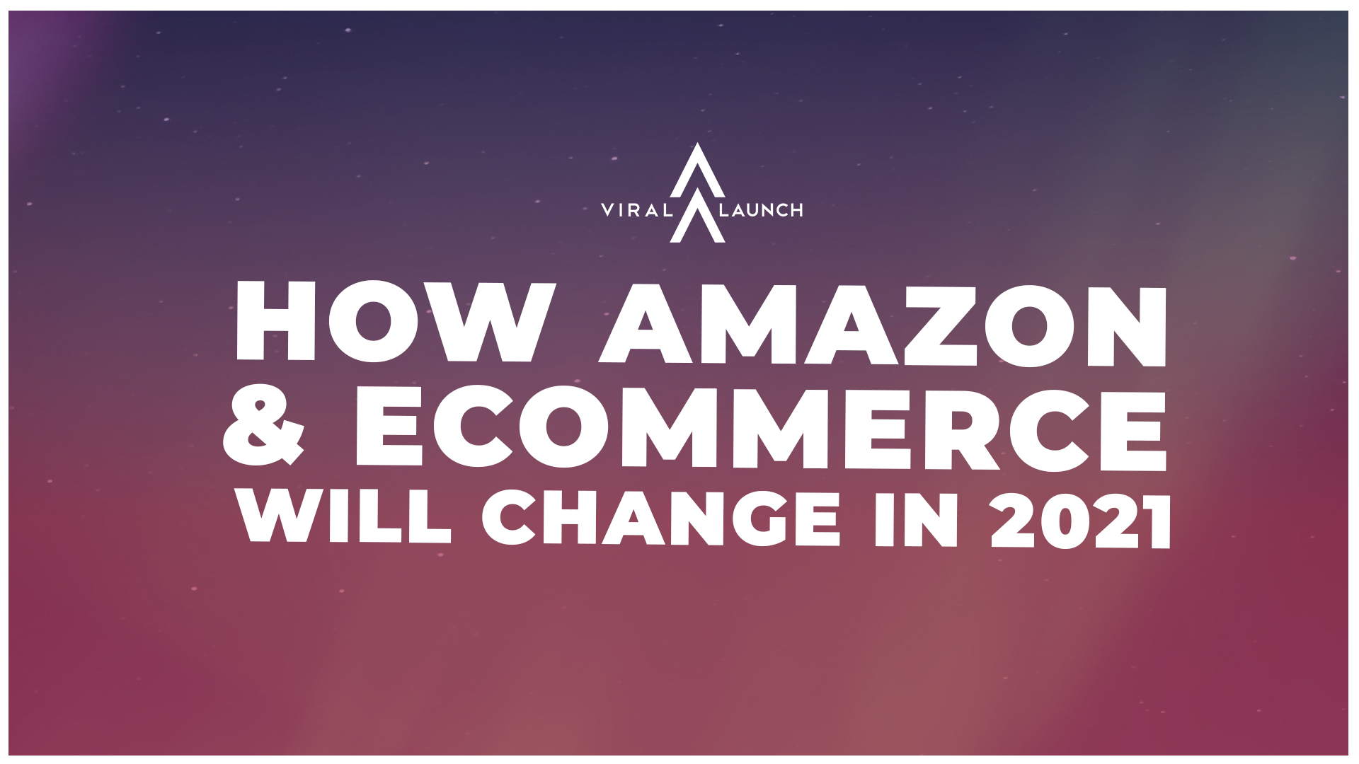 Amazon 2021 Expert Predictions: How Amazon & Ecommerce Will Change