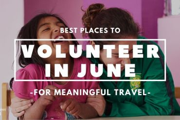 Best Places to Volunteer Abroad in June min Best Places to Volunteer Abroad in June [Updated 2020]