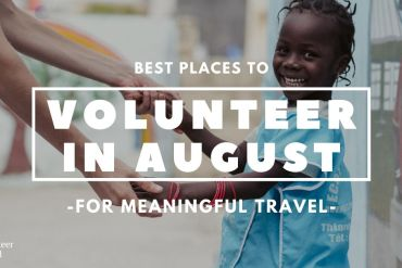 BEst Places to VOlunteer in August Best Places to Volunteer in August [Updated 2020]
