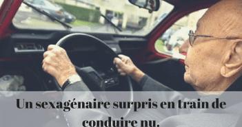 Un sexagénaire surpris en train de conduire nu.