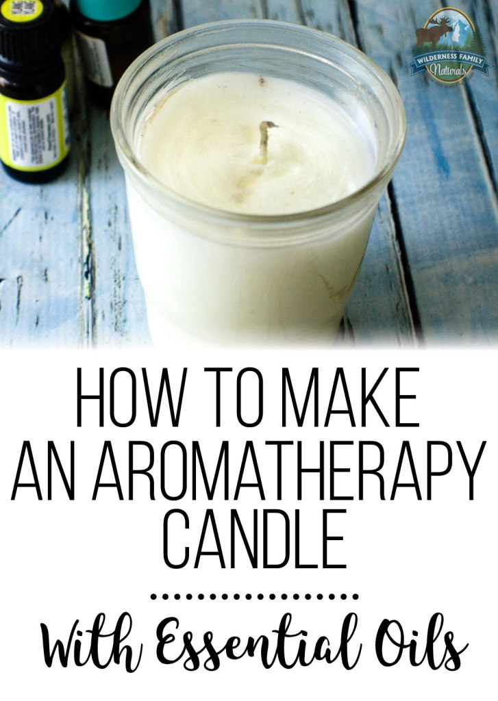 How To Make An Aromatherapy Candle With Essential Oils | Get the same effect of essential oil diffusion without the diffuser! An aromatherapy candle with essential oils is a great way to scent your home naturally! | WildernessFamilyNaturals.com