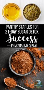 Pantry Staples For 21-Day Sugar Detox Success — Preparation Is Key!