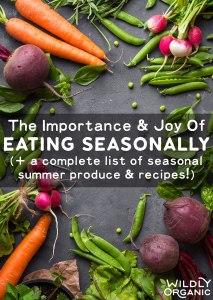 The Importance & Joy Of Eating Seasonally (+ a complete list of seasonal summer produce & recipes!)