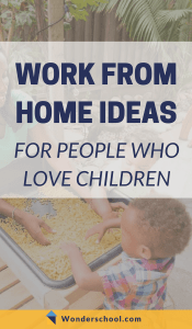 You can work from home and pursue your passion working with children! Here are some ideas of how to get started.