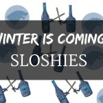 'Winter is Coming' Sloshies