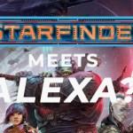 Starfinder RPG Meets Alexa!