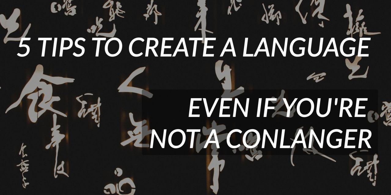 5 tips to create a fantasy language for non-conlangers