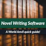 Quick Guide to World Anvil's Novel Writing Software