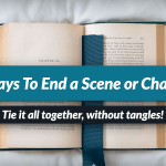 5 ways to end a chapter or scene, for authors and writers