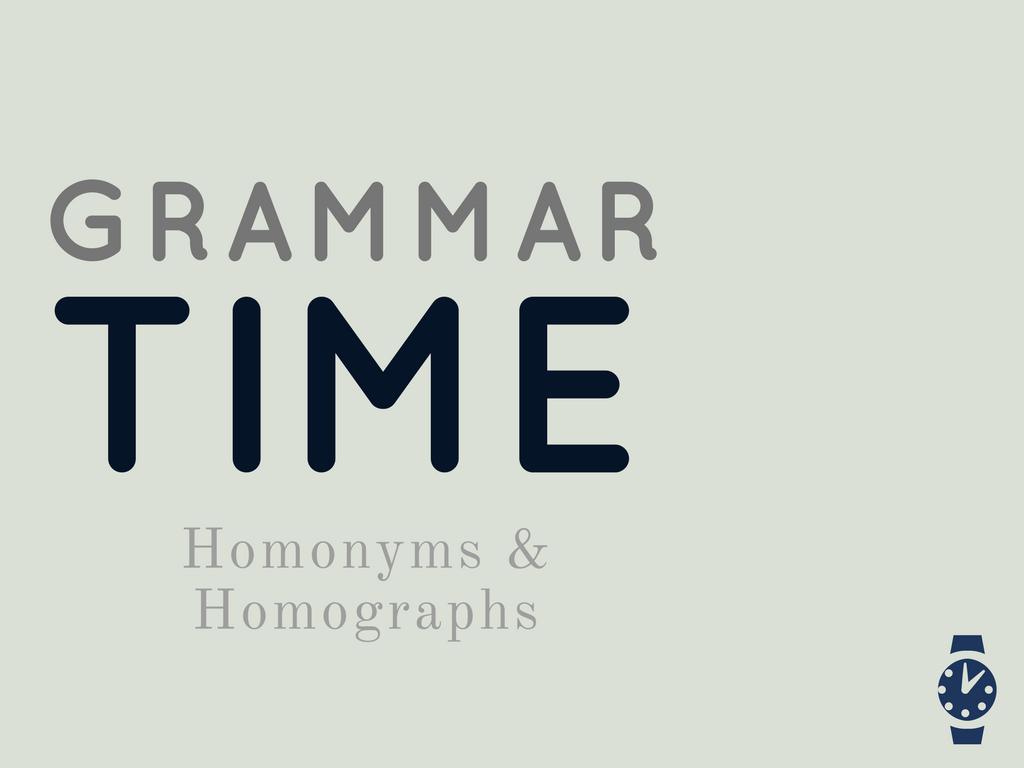 Grammar Time Homonyms Homophones Amp More