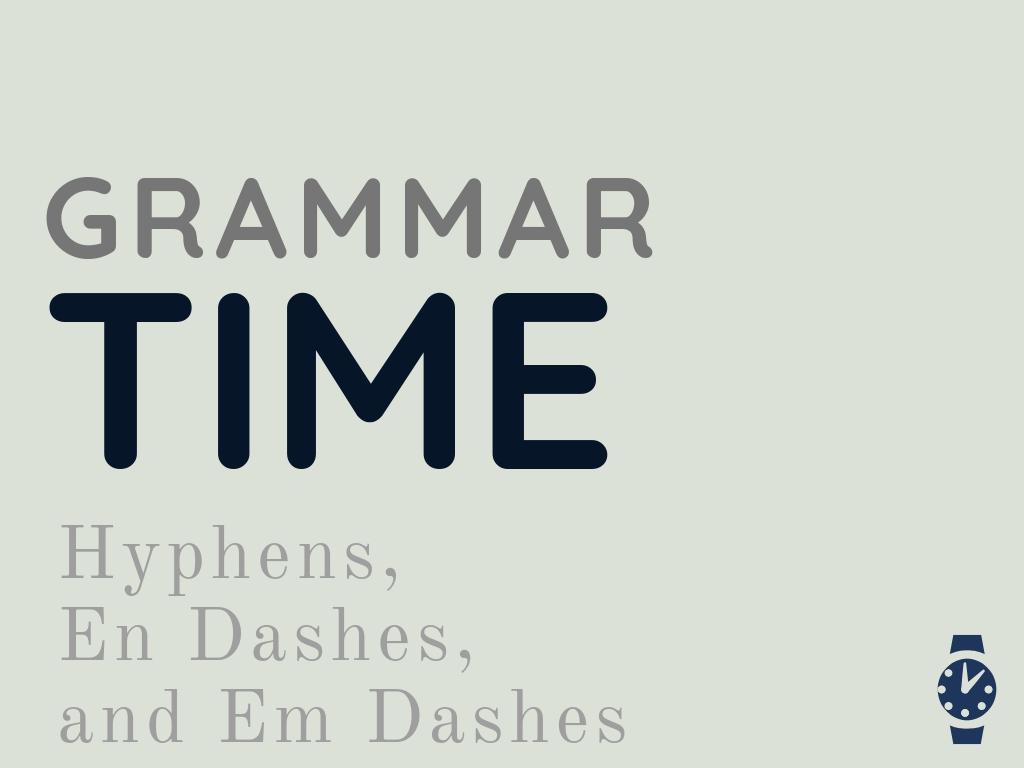 Grammar Time Hyphens En Dashes And Em Dashes