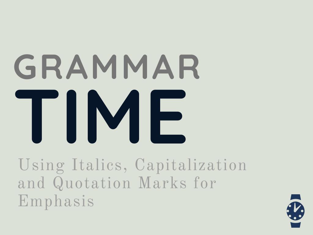 Grammar Time Using Italics Capitalization Amp Quotation