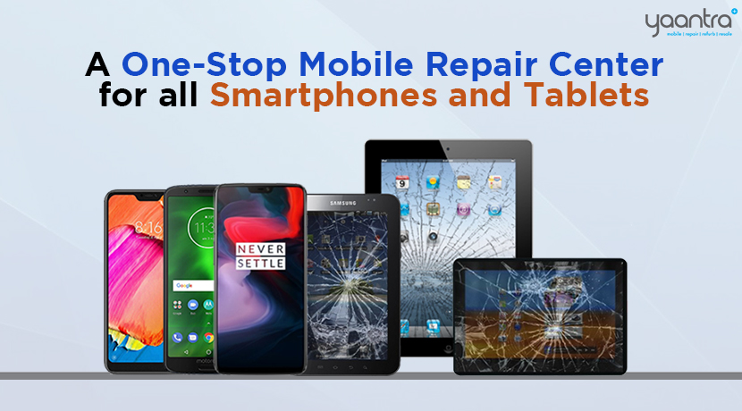 Yaantra: A One-Stop Mobile Repair Center for all Smartphones and Tablets