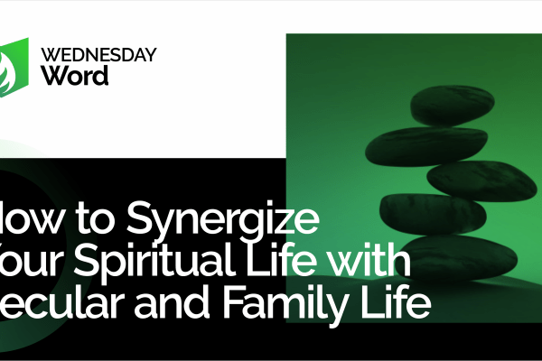 How to synergize spiritual life with secular and family