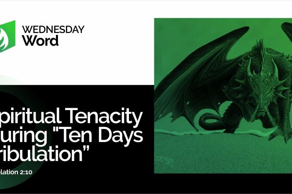 Spiritual tenacity during Ten Days Tribulation