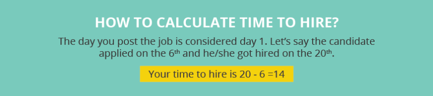 How to calculate time to hire? The day you post the job is considered day 1. Let's say the candidate applied on the 6th and he/she got hired on the 20th. Your time to hire is 20 - 6 =14