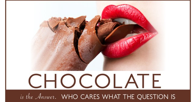 Chocolate. Chocolate. Chocolate.