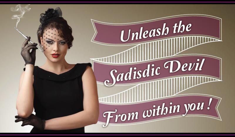 Ladies: We are Secret Sadistic Devils!