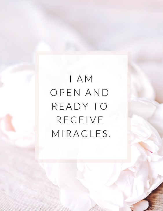 A self love affirmation that says: I am ready and open to receive miracles.