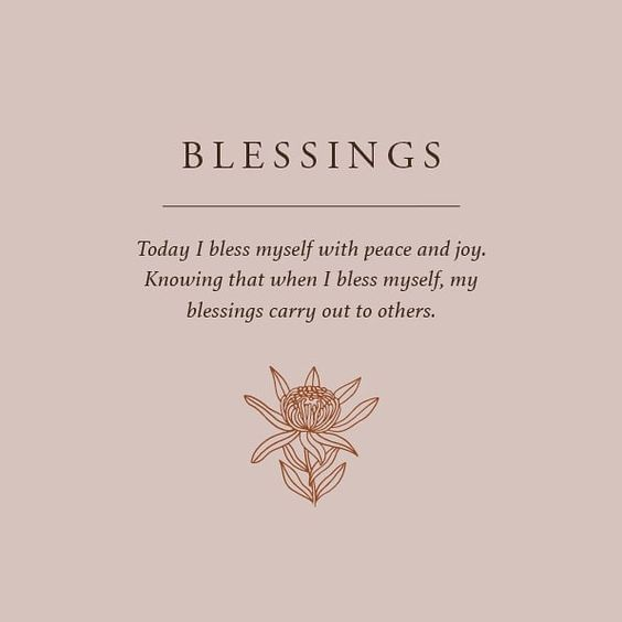 A creative image with the word blessings meant as an affirmation on it. It also says the following: Today I bless myself with peace and joy knowing that when i bless myself, my blessings carry out to others.