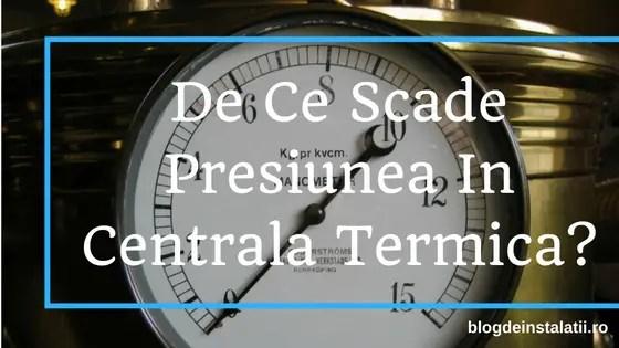 De Ce Scade Presiunea In Centrala Termica?