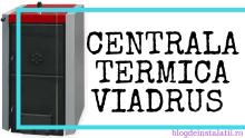 Centrală Termică pe Lemne Viadrus pareri (Transport Gratuit)