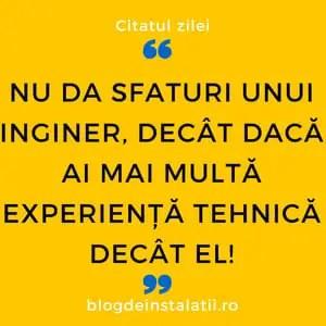 Nu da sfaturi unui inginer decât dacă ai mai multă experiență tehnică decât el!
